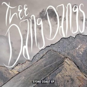 Note Worthy: Thee Dang Dangs - Stone Coast EP